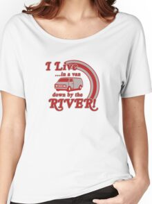 I Live in a Van Down by the River Women's Relaxed Fit T-Shirt
