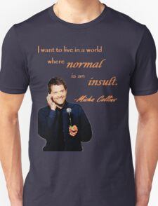 Normal is an Insult Unisex T-Shirt