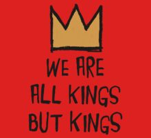 We Are All Kings But Kings Kids Tee