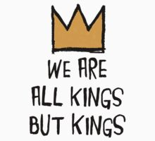 We Are All Kings But Kings Kids Tee