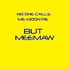 NO ONE CALLS ME MOON  PIE BUT MEEMAW by Rebecca Kingston