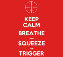 Keep Calm. Breathe And Squeeze The Trigger by Buleste