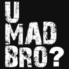 U MAD BRO by d1bee