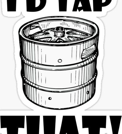 I'd tap that keg. Sticker