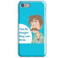 'Twas the Strangest Thing I Ever Did See iPhone Case/Skin