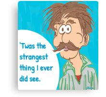 'Twas the Strangest Thing I Ever Did See Canvas Print