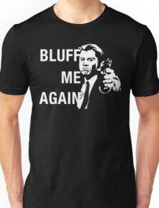 Bluff Me Again Unisex T-Shirt