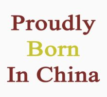 Proudly Born In China by supernova23