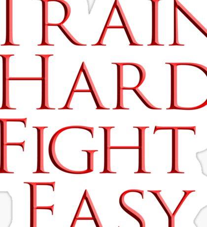 Train Hard, Fight Easy, Boxing, MMA, Judo, Karate, Kung fu, Ju jitsu, Wrestling, etc Sticker
