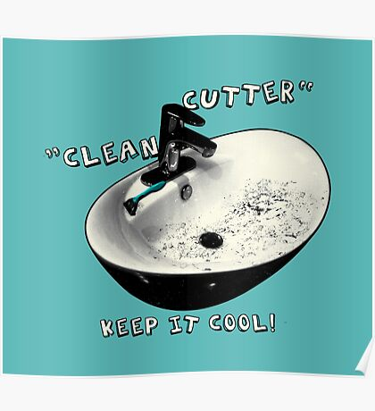 clean cutter, keep it cool! Poster