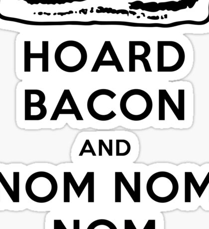 Hoard Bacon and Nom Nom Nom Nom Sticker