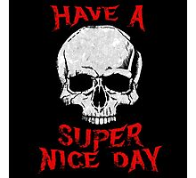 Have A Super Nice Day Photographic Print