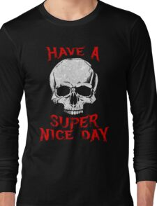 Have A Super Nice Day Long Sleeve T-Shirt