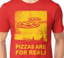 Pizzas are for real! ...Fast flying pizzas Unisex T-Shirt