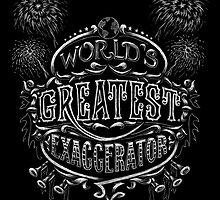 World's Greatest Exaggerator by ianleino