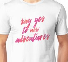 Say Yes To New Adventures Unisex T-Shirt