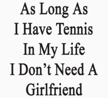 As Long As I Have Tennis In My Life I Don't Need A Girlfriend by supernova23