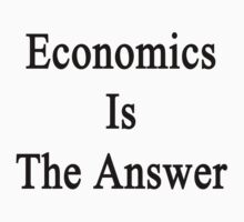 Economics Is The Answer by supernova23