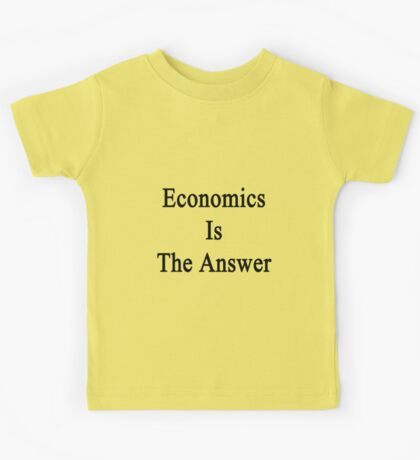 Economics Is The Answer Kids Tee