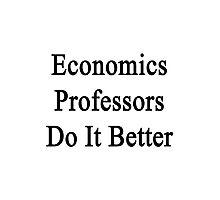Economics Professors Do It Better Photographic Print
