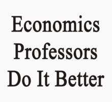 Economics Professors Do It Better by supernova23