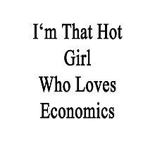 I'm That Hot Girl Who Loves Economics Photographic Print