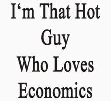 I'm That Hot Guy Who Loves Economics by supernova23