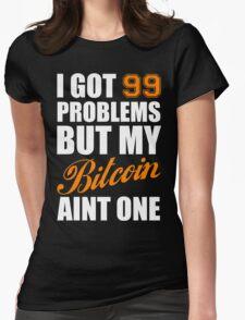 I Got 99 Problems Bitcoin Geek Nerd Womens Fitted T-Shirt