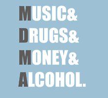 MDMA - Music & Drugs & Money & Alcohol. Unisex T-Shirt