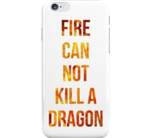 Fire cannot kill a dragon iPhone Case/Skin