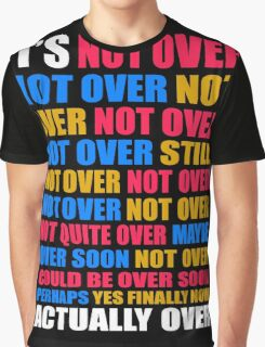 It's Not Over, Not Over, Not Over, Not Over, Still Not Over Graphic T-Shirt