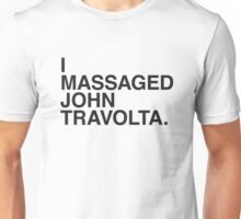 I MASSAGED JOHN TRAVOLTA Unisex T-Shirt