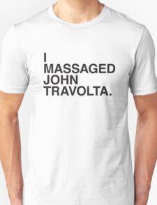 I MASSAGED JOHN TRAVOLTA T-Shirt