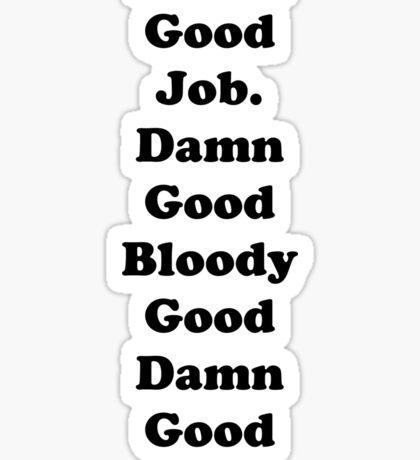 Damn Good Job Sticker