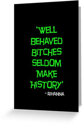 'Well Behaved Bitches...' Rihanna Quote Green & Black Design by TalkThatTalk