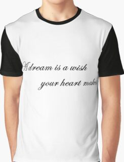 A Dream is a Wish Your Heart Makes Graphic T-Shirt
