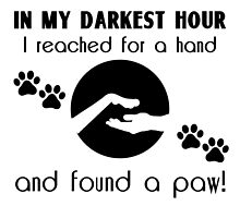 In my Darkest Hour I Reached for a Paw by DigiGraphics4u
