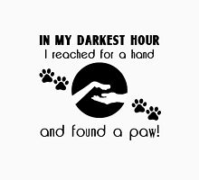 In my Darkest Hour I Reached for a Paw Unisex T-Shirt