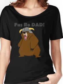 Fus Ro Dad! Women's Relaxed Fit T-Shirt