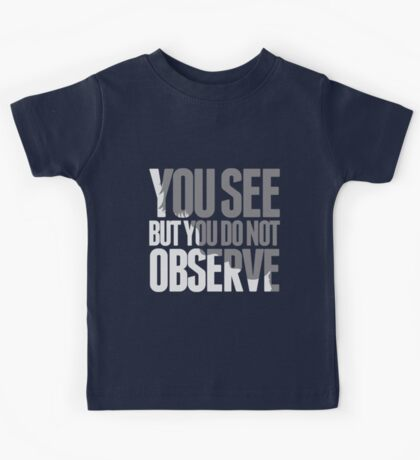 You see but you do not observe Kids Tee