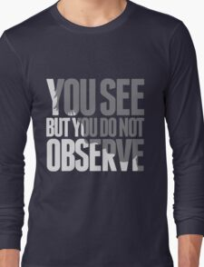 You see but you do not observe Long Sleeve T-Shirt