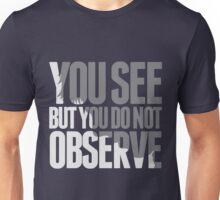 You see but you do not observe Unisex T-Shirt