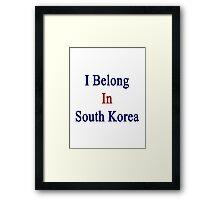 I Belong In South Korea Framed Print