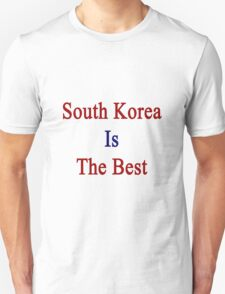 South Korea Is The Best T-Shirt