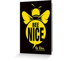 Bee Nice... Or Else. Greeting Card