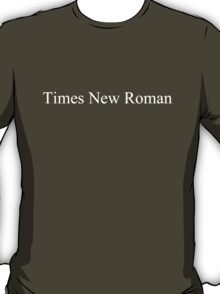 Times New Roman (white) T-Shirt