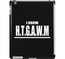I know [HTGAWM] iPad Case/Skin