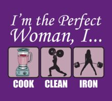 Gym Humor - I'm The Perfect Woman (Cook, Clean, Iron) by oolongtees