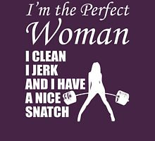 Gym Humor - I'm The Perfect Woman (Clean, Jerk, Snatch) T-Shirt