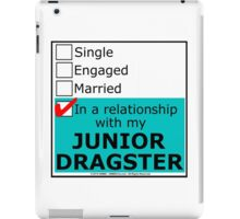 In A Relationship With My Junior Dragster iPad Case/Skin